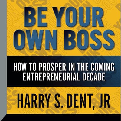 Be Your Own Boss by Harry S. Dent audiobook