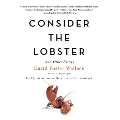 Consider the Lobster, and Other Essays by David Foster Wallace audiobook