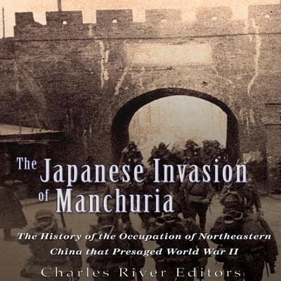 The Japanese Invasion of Manchuria by Charles River Editors audiobook