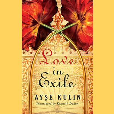 Love in Exile by Ayşe Kulin audiobook