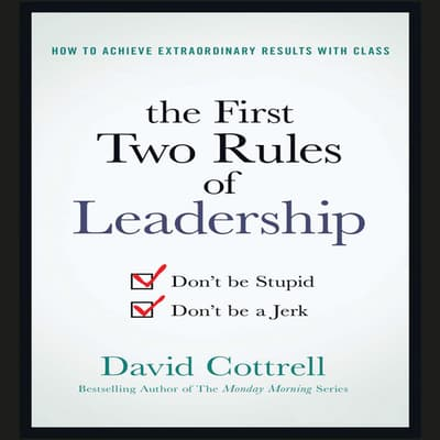 The First Two Rules of Leadership by David Cottrell audiobook