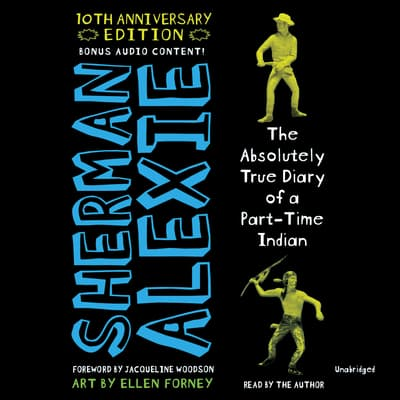 The Absolutely True Diary of a Part-Time Indian, 10th Anniversary Edition by Sherman Alexie audiobook