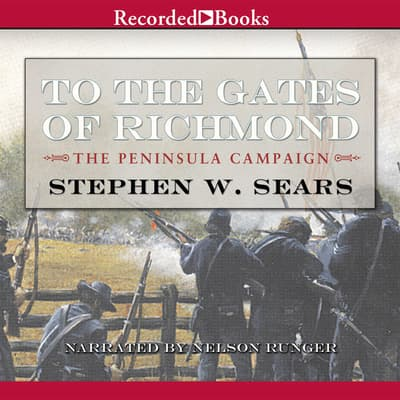 To the Gates of Richmond by Stephen W. Sears audiobook