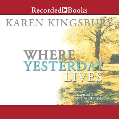 Where Yesterday Lives by Karen Kingsbury audiobook