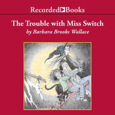 The Trouble with Miss Switch by Barbara Brooks Wallace audiobook