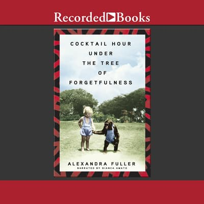Cocktail Hour Under the Tree of Forgetfulness by Alexandra Fuller audiobook