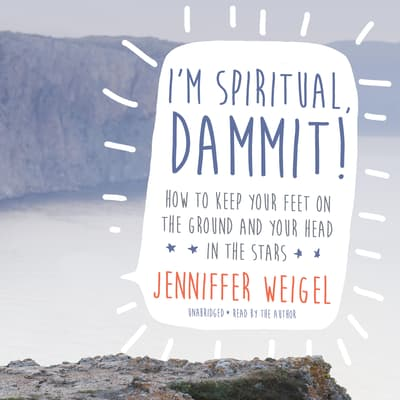 I'm Spiritual, Dammit! by Jenniffer Weigel audiobook