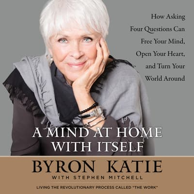 A Mind at Home with Itself by Byron Katie audiobook