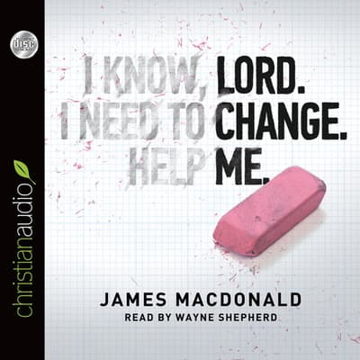 Lord, Change Me by James MacDonald audiobook