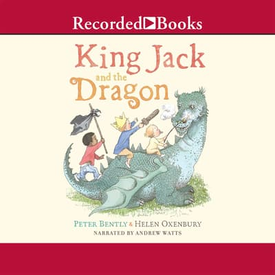 King Jack and the Dragon by Peter Bently audiobook