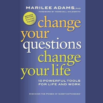 Change Your Questions, Change Your Life by Marilee Adams audiobook