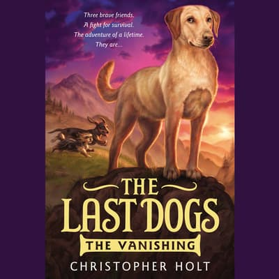 The Last Dogs: The Vanishing by Christopher Holt audiobook
