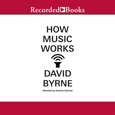 How Music Works by David Byrne audiobook
