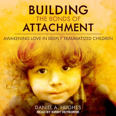 Building the Bonds of Attachment by Daniel A. Hughes audiobook