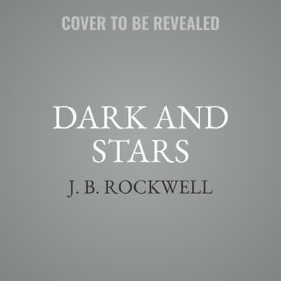 Dark and Stars by J. B. Rockwell audiobook
