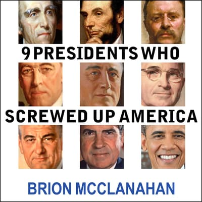 9 Presidents Who Screwed Up America by Brion McClanahan audiobook