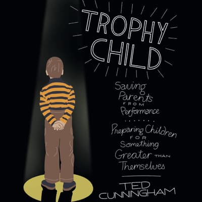 Trophy Child by Ted Cunningham audiobook