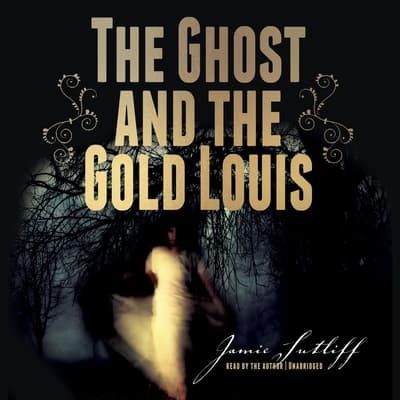 The Ghost and the Gold Louis by Jamie Sutliff audiobook