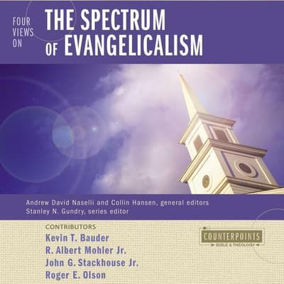Four Views on the Spectrum of Evangelicalism by R. Albert Mohler audiobook