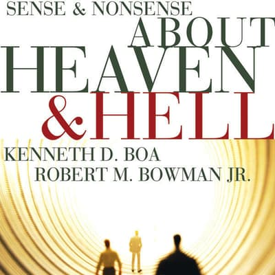 Sense and Nonsense about Heaven and Hell by Kenneth D. Boa audiobook