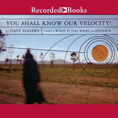 You Shall Know Our Velocity by Dave Eggers audiobook