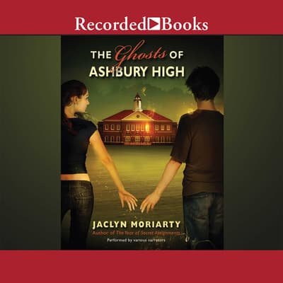The Ghosts of Ashbury High by Jaclyn Moriarty audiobook