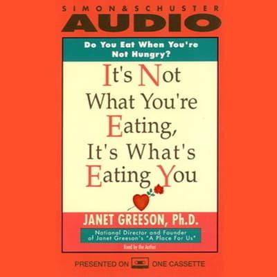 It's Not What You're Eating, It's What's Eating You by Janet Greeson audiobook