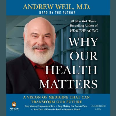 Why Our Health Matters by Andrew Weil audiobook