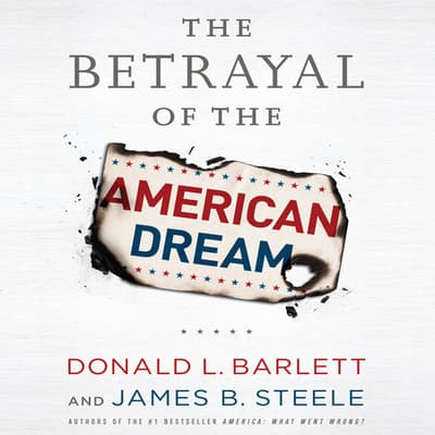 The Betrayal the American Dream by Donald L. Barlett audiobook