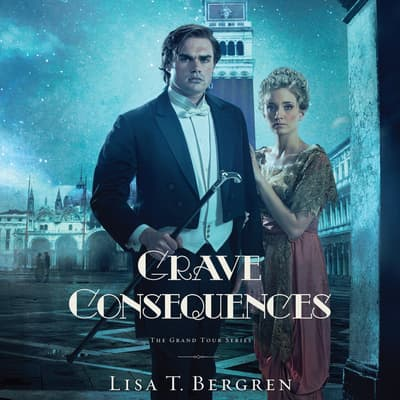 Grave Consequences by Lisa T. Bergren audiobook