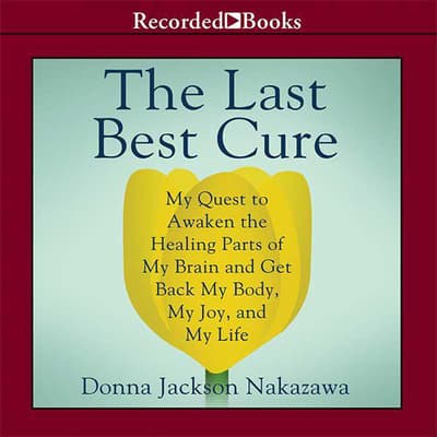 The Last Best Cure by Donna Jackson Nakazawa audiobook