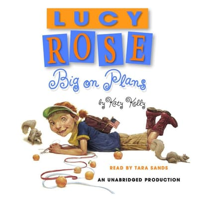 Lucy Rose: Big on Plans by Katy Kelly audiobook