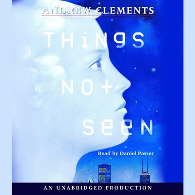Things Not Seen by Andrew Clements audiobook