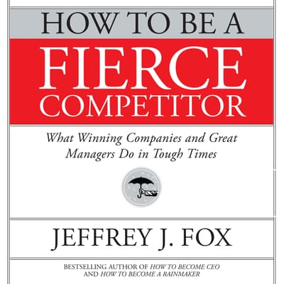 How to Be a Fierce Competitor by Jeffrey J. Fox audiobook