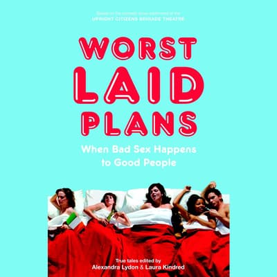 Worst Laid Plans at the Upright Citizens Brigade Theatre by Alexandra Lydon audiobook