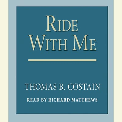 Ride With Me by Thomas B. Costain audiobook
