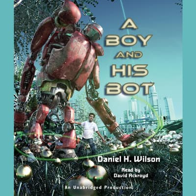 A Boy and His Bot by Daniel H. Wilson audiobook