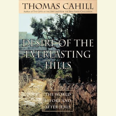 Desire of the Everlasting Hills by Thomas Cahill audiobook