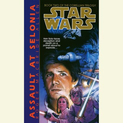 Star Wars: The Corellian Trilogy: Assault at Selonia by Roger Macbride Allen audiobook