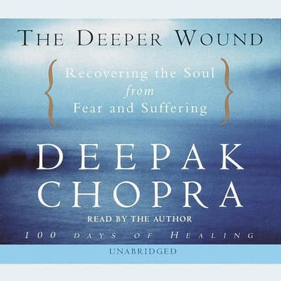 The Deeper Wound by Deepak Chopra audiobook