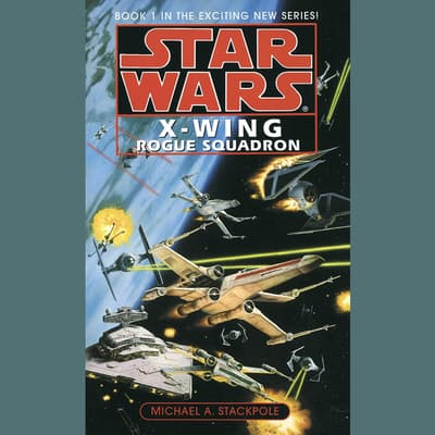 Star Wars: X-Wing: Rogue Squadron by Michael A. Stackpole audiobook