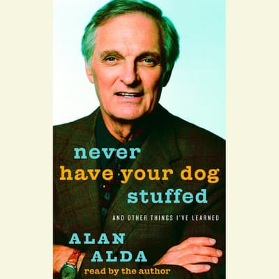 Never Have Your Dog Stuffed by Alan Alda audiobook