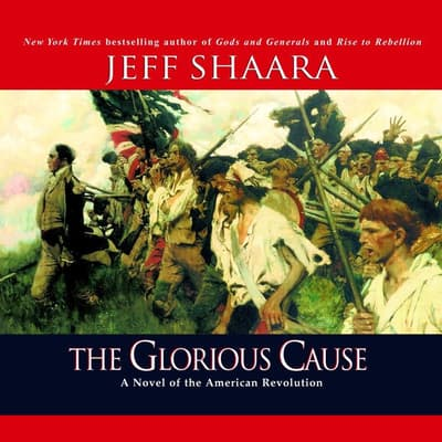 The Glorious Cause by Jeff Shaara audiobook