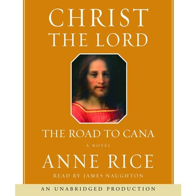 Christ the Lord: The Road to Cana by Anne Rice audiobook