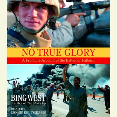 No True Glory: Fallujah and the Struggle in Iraq by Bing West audiobook