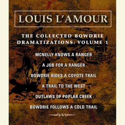 The Collected Bowdrie Dramatizations, Vol. 1 by Louis L'Amour audiobook
