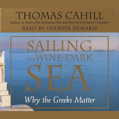Sailing the Wine Dark Sea by Thomas Cahill audiobook