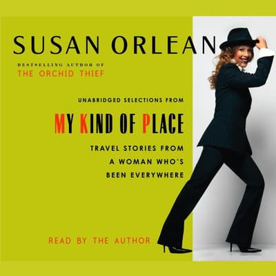 My Kind of Place by Susan Orlean audiobook