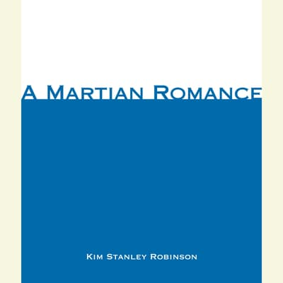 A Martian Romance by Kim Stanley Robinson audiobook