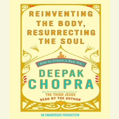 Reinventing the Body, Resurrecting the Soul by Deepak Chopra audiobook
